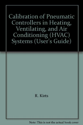 Calibration of Pneumatic Controllers in Heating, Ventilating, and Air Conditioning (HVAC) Systems (User's Guide)