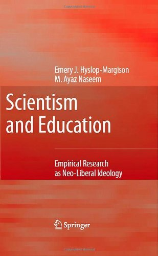 Scientism and Education: Empirical Research as Neo-Liberal Ideology by Hyslop-Margison Emery J. Naseem Ayaz (2007-10-23) Hardcover