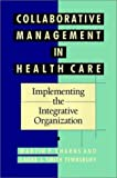 Collaborative Management in Health Care, Martin P. Charns and Laura J. Smith Tewksbury, 155542483X