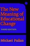 The New Meaning of Educational Change, Fullan, Michael, 0415260191