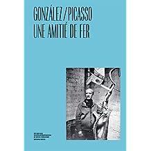 PICASSO / GONZALEZ, UNE AMITIÉ DE FER