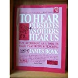 To Hear Ourselves As Others Hear Us : Tape Recording As a Tool in Music Practicing and Teaching, Boyk, James, 0918812879