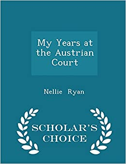 My Years at the Austrian Court - Scholar's Choice Edition