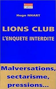 Lions Club : L'Enquête interdite - Malversations, sectarisme, pressions... par Hugo Nhart
