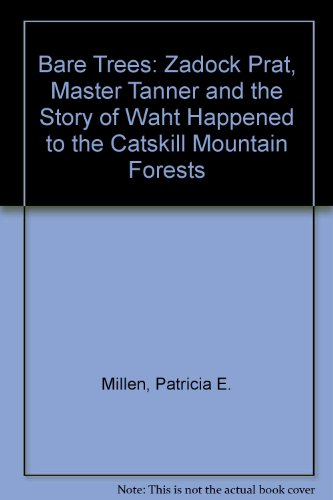 Bare Trees: Zadock Prat, Master Tanner and the Story of What Happened to the Catskill Mountain Forests