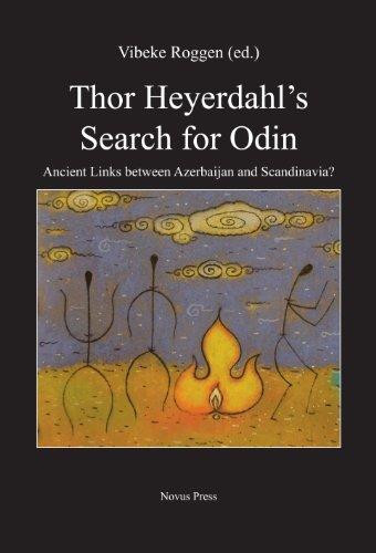 Thor Heyerdahl's Search for Odin. Ancient Links between Azerbaijan and Scandinavia?