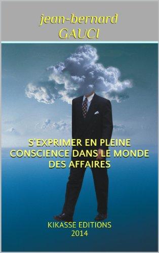 S'EXPRIMER EN PLEINE CONSCIENCE DANS LE MONDE DES AFFAIRES: KIKASSE EDITIONS 2014 (French Edition)