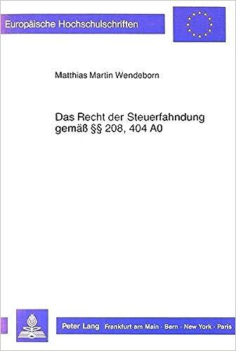 Das Recht der Steuerfahndung gemäss208, 404 AO: Eine Untersuchung der geschichtlichen Entwicklung, der Aufgaben und Befugnisse, der Organisation und ... Universitaires Européennes) (German Edition)