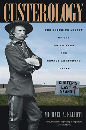 Custerology: The Enduring Legacy of the Indian Wars and...