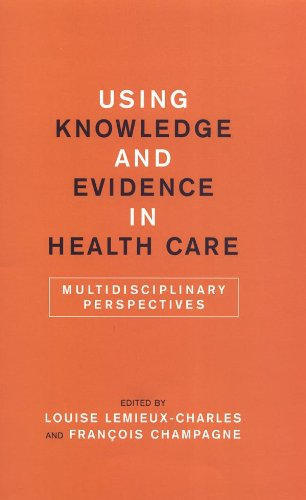 Using Knowledge and Evidence in Health Care: Multidisciplinary Perspectives