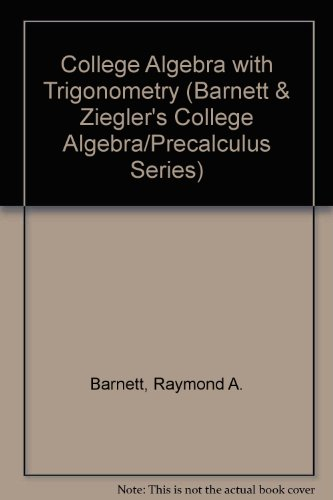 College Algebra With Trigonometry (Barnett & Ziegler's College Algebra/Precalculus Series)