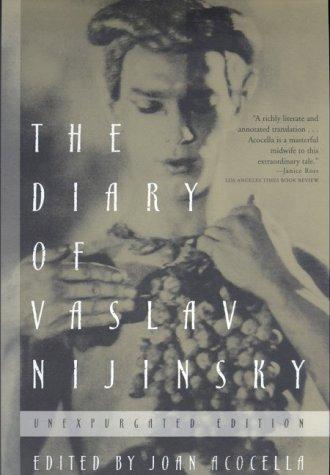 The Diary of Vaslav Nijinsky: Unexpurgated Edition