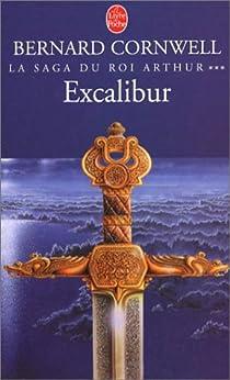 La Saga du roi Arthur, tome 3 : Excalibur par Cornwell