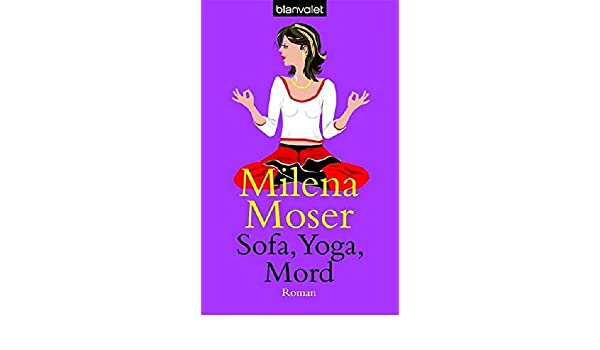 Sofa, Yoga, Mord: Milena Moser: 9783442363803: Amazon.com: Books