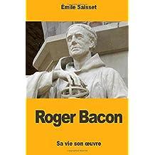 Roger Bacon: Sa vie son œuvre