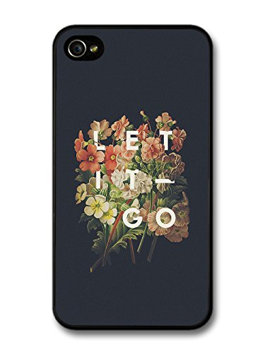 Cool Let it Go Quote on Flowers and Black Background case for iPhone 4 4S