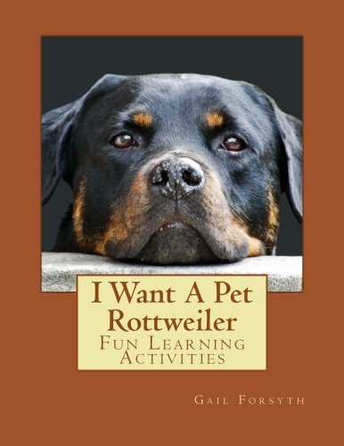 Read Online I Want A Pet Rottweiler: Fun Learning Activities PDF