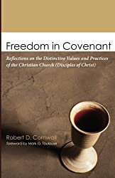 Freedom in Covenant: Reflections on the Distinctive Values and Practices of the Christian Church (Disciples of Christ)
