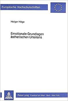 Emotionale Grundlagen Aesthetischen Urteilens: Ein Experimenteller Beitrag Zur Psychologie Der Aesthetik (Europaeische Hochschulschriften / European University Studie)