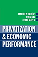 Privatization and Economic Performance [Paperback] [1994] (Author) Matthew Bishop, John Kay, Colin Mayer