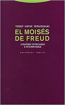 El Moisés de Freud : judaísmo terminable e interminable