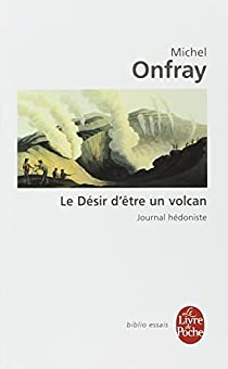 Le desir d'être un volcan par Onfray