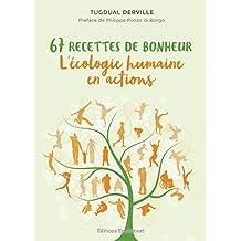 67 recettes de bonheur: l'écologie humaine en action (French Edition)