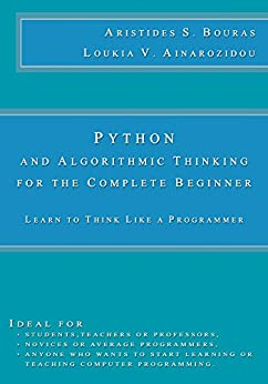 Python and Algorithmic Thinking for the Complete Beginner: Learn to Think Like a Programmer by [Bouras, Aristides, Ainarozidou, Loukia]