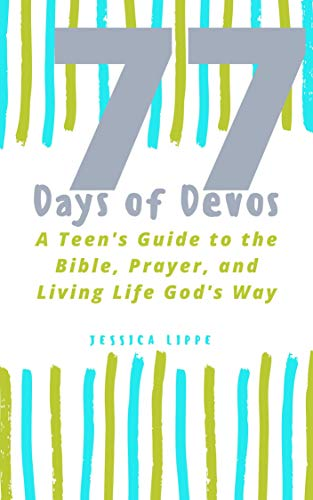 77 Days of Devos : A Teen's Guide to the Bible, Prayer, and Living Life God's Way by [Lippe, Jessica]