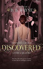 Discovered: Destinados a se amar (Destinados Livro 4)