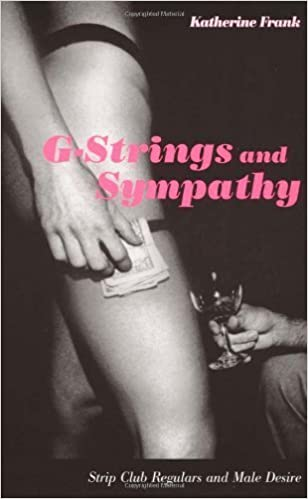 G-Strings and Sympathy: Strip Club Regulars and Male Desire by Katherine Frank (2002-12-05)