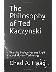 The Philosophy of Ted Kaczynski: Why the Unabomber was Right about Modern Technology