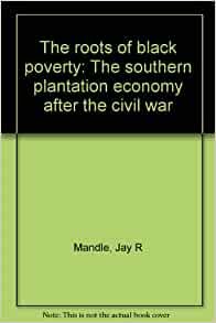 The roots of Black poverty: The Southern plantation ...