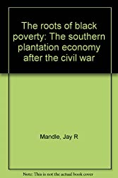 The roots of Black poverty: The Southern plantation economy after the Civil War