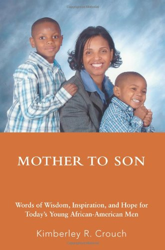 Search : Mother To Son: Words of Wisdom, Inspiration, and Hope for Today's Young African-American Men