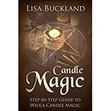 CANDLE MAGIC: Step-by-Step Guide To Wicca Candle Magic (Wicca, Witchcraft)