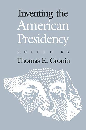 Inventing the American Presidency (Studies in Government & Public Policy)
