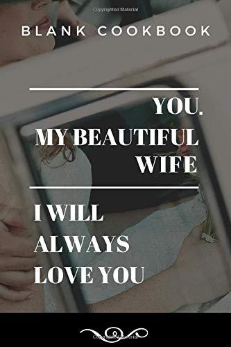 YOU MY BEAUTIFUL WIFE COOKBOOK: BLANK COOKBOOK TO WRITE IN (6