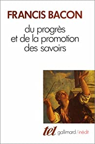 Du progrès et de la promotion des savoirs par Francis Bacon