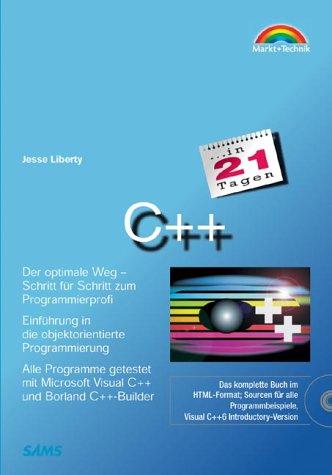 C++ in 21 Tagen - Jubiläumsausgabe (in 14/21 Tagen) Gebundenes Buch – 15. März 2002 Jesse Liberty Markt+Technik 3827263638 MAK_GD_9783827263636