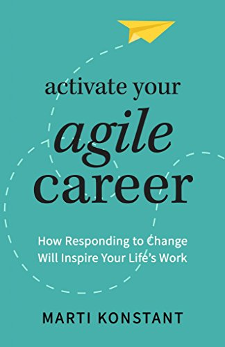 Activate Your Agile Career: How Responding To Change Will Inspire Your Life's Work by Marti Konstant ebook deal