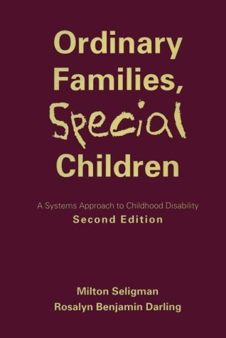 Ordinary Families, Special Children: Systems Approach to Childhood Disability, A: Second Edition by Seligman PhD, Milton, Darling PhD, Rosalyn Benjamin (1997) Hardcover