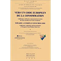 Vers un code européen de la consommation: Codification, unification et harmonisation du droit des Etats-membres de l'Union Européenne