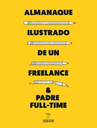 Descargar Libro Almanaque Ilustrado De Un Freelance & Padre Full-time Lucreativo