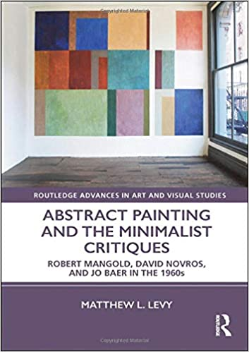 Abstract Painting and the Minimalist Critiques and Jo Baer in the 1960s Robert Mangold David Novros