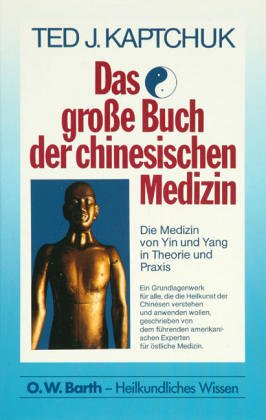 Das grosse Buch der chinesischen Medizin: Die Medizin von Yin und Yang in Theorie und Praxis
