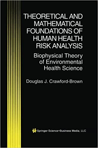 Book Theoretical and Mathematical Foundations of Human Health Risk Analysis: Biophysical Theory Of Environmental Health Science