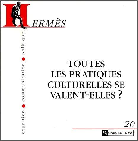 Livres gratuits Hermès - Cognition, communication, politique, numéro 20 : Toutes les pratiques culturelles se valent-elles ? pdf, epub ebook