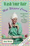 Wash Your Hair with Whipped Cream: And Hundreds More Offbeat Uses for Even More Brand-Name Products