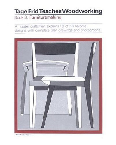 Tage Frid Teaches Woodworking Book 3: Furnituremaking: A Master Craftsman Explains 18 of His Favorite Designs with Complete Plan Drawings and (Cabinetmaking Set)